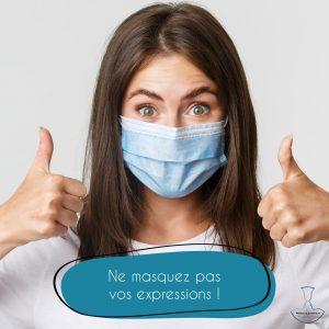 Ne masquez pas vos expressions !